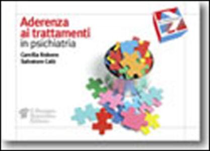 Foto Cover di Aderenza ai trattamenti in psichiatria, Libro di Camilla Robone,Salvatore Calò, edito da Il Pensiero Scientifico