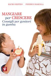 Foto Cover di Mangiare per crescere. Consigli per genitori in gamba, Libro di Mauro Destino,Federico Marolla, edito da Il Pensiero Scientifico