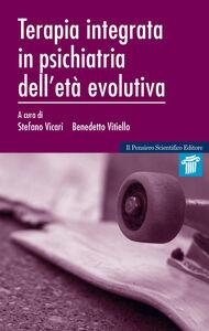 Foto Cover di Terapia integrata in psichiatria dell'età evolutiva, Libro di Stefano Vicari,Benedetto Vitiello, edito da Il Pensiero Scientifico