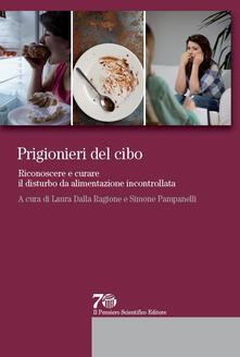 Prigionieri del cibo. Riconoscere e curare il disturbo da alimentazione incontrollata.pdf