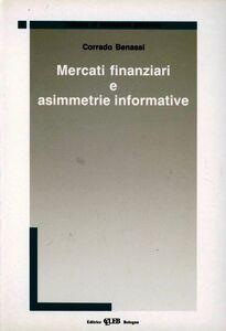 Foto Cover di Mercati finanziari e assimmetrie informative, Libro di C. Benassi, edito da CLUEB