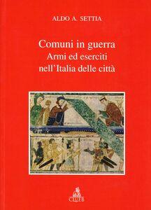 Libro Comuni in guerra. Armi ed eserciti nell'Italia delle città Aldo A. Settia