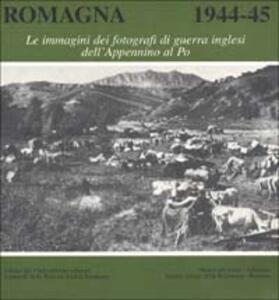 Romagna 1944-45. Le immagini dei fotografi di guerra inglesi dall'Appennino al Po