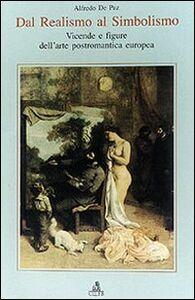 Libro Dal realismo al simbolismo. Vicende e figure dell'arte postromantica europea Alfredo De Paz