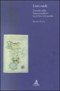 Libro L' oro verde. I boschi nello Stato Pontificio tra XVIII e XIX secolo Renato Sansa
