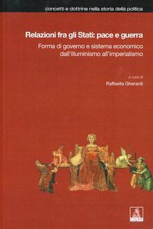 Relazioni fra gli Stati: pace e guerra. Forma di governo e sistema economico dall'illuminismo all'imperialismo - copertina