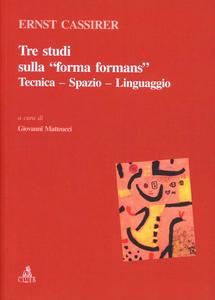 Libro Tre studi sulla «forma formans». Tecnica, spazio, linguaggio Ernst Cassirer