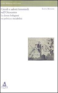 Foto Cover di Circoli e salotti femminili nell'Ottocento. Le donne bolognesi tra politica e sociabilita', Libro di Elena Musiani, edito da CLUEB