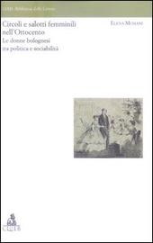 Circoli e salotti femminili nell'Ottocento. Le donne bolognesi tra politica e sociabilita'