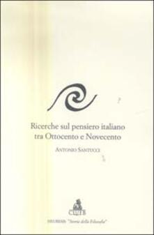 Ricerche sul pensiero italiano tra Ottocento e Novecento - Antonio Santucci - copertina