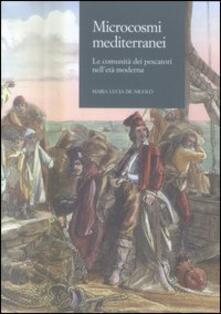 Microcosmi mediterranei. Le comunità dei pescatori nell'età moderna - M. Lucia De Nicolò - copertina