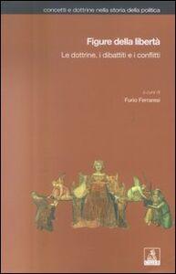 Libro Figure della libertà. Le dottrine, i dibattiti e i conflitti