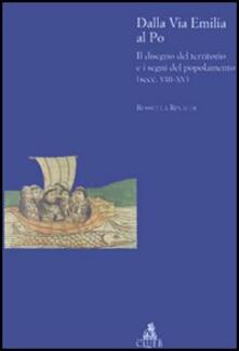 Dalla via Emilia al Po. Il disegno del territorio e i segni del popolamento (secc. VIII-XV) - Rossella Rinaldi - copertina