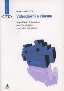 Videogiochi e cinema. Interattività, temporalità, tecniche narrative e modalità di fruizione - Federica Grigoletto - copertina