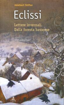 Eclissi. Lettere invernali. Dalla foresta bavarese - Adalbert Stifter - copertina