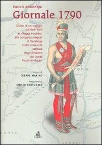 Giornale 1790. Diario di un viaggio da New York ai villaggi irochesi, alle sorgenti minerali di Saratoga e alla comunità utopica degli Snakers