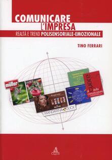 Comunicare l'impresa. Realtà e trend polisensoriale-emozionale - Tino Ferrari - copertina