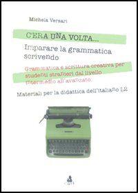 C'era una volta... Imparare la grammatica scrivendo. Grammatica e scrittura creativa per studenti stranieri dal livello intermedio all'avanzato