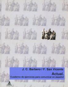 Actual. Cuaderno de ejercicios para comunicar en español - Juan C. Barbero Bernal,Félix San Vicente - copertina
