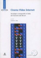 Cinema video Internet. Tecnologie e avanguardia in Italia dal futurismo alla net-art. Con CD-ROM