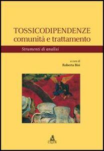 Foto Cover di Tossicodipendenze. Comunità e trattamento. Strumenti di analisi, Libro di  edito da CLUEB
