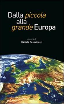 Dalla piccola alla grande Europa. Gli allargamenti della CEE/UE - copertina