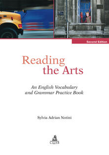 Reading the arts. An english vocabulary and grammar practice book - Sylvia Adrian Notini - copertina