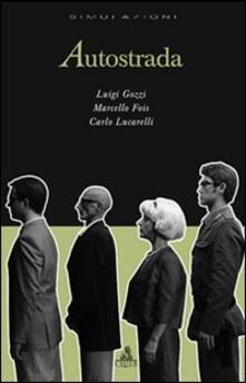 Autostrada - Carlo Lucarelli,Marcello Fois,Luigi Gozzi - copertina