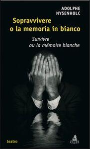 Foto Cover di Sopravvivere o la memoria in bianco, Libro di Adolphe Nysenholc, edito da CLUEB