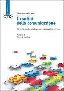 I confini della comunicazione. Discorsi, immagini, pratiche nella società dell'informazione - Giulia Caramaschi - copertina