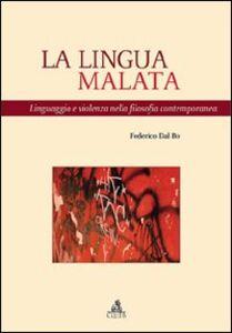 Foto Cover di La lingua malata. Linguaggio e violenza nella filosofia contemporanea, Libro di Federico Dal Bo, edito da CLUEB