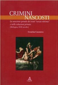 Crimini nascosti. La sanzione penale dei reati «senza vittima» e nelle relazioni private (Bologna, XVII secolo)