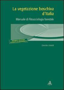 Foto Cover di La vegetazione boschiva d'Italia. Manuale di fitosociologia forestale, Libro di Davide Ubaldi, edito da CLUEB