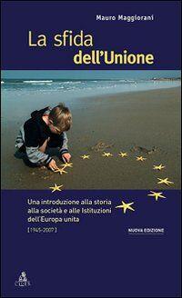 La sfida dell'Unione. Un'introduzione alla storia, all'economia e alle culture dell'Europa unita