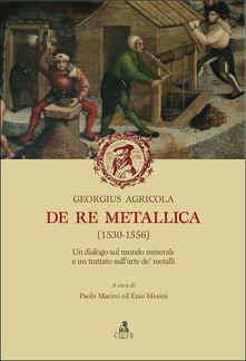 De re metallica (1530-1556). Un dialogo sul mondo minerale e un trattato sull'arte de' metalli - Georgius Agricola - copertina