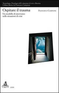 Libro Ospitare il trauma. Un modello di intervento nelle situazioni di crisi Francesco Campione