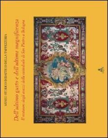 Dell'ultimo gusto e dell'ultima magnificenza. Il restauro degli arazzi della cattedrale di San Pietro a Bologna - copertina