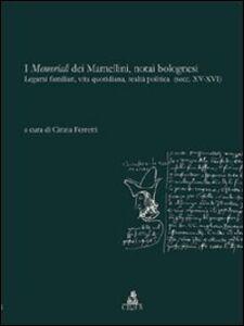 Libro I memoriali dei Mamellini, notai bolognesi. Legami familiari, vita quotidiana, realtà politica (secc. XV-XVI)