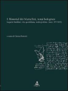 I memoriali dei Mamellini, notai bolognesi. Legami familiari, vita quotidiana, realtà politica (secc. XV-XVI) - copertina