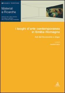 I luoghi d'arte contemporanea in Emilia-Romagna. Arti del Novecento e dopo - copertina