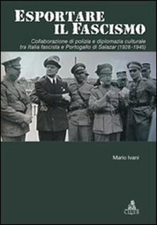 Lpgcsostenible.es Esportare il fascismo. Collaborazione di polizia e diplomazia culturale tra Italia fascista e Portogallo di Salazar (1928-1945) Image