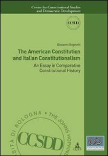 The american constitution and italian constitutionalism. An essay in comparative constitutional history - Giovanni Bognetti - copertina