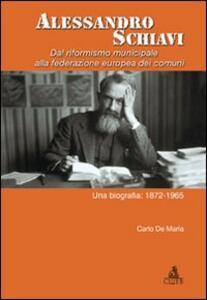 Alessandro Schiavi. Dal riformismo municipale alla federazione europea dei comuni. Una biografia: 1872-1965