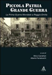 Piccola patria, grande guerra. La prima guerra mondiale a Reggio Emilia - copertina