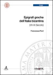 Epigrafi greche dell'età bizantina (VII-XI secolo) - Francesca Fiori - copertina