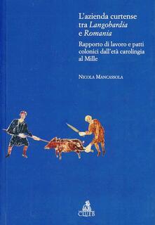 L' azienda curtense tra Longobardia e Romania. Rapporto di lavoro e patti colonici dall'età carolingia al Mille - Nicola Mancassola - copertina