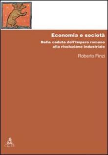 Economia e società. Dalla caduta dell'Impero Romano alla rivoluzione industriale - Roberto Finzi - copertina