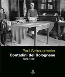 Paul Scheuermeier. Contadini del Bolognese (1923-1928)