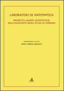Laboratori di matematica. Progetto lauree scientifiche dell'Università degli Studi di Ferrara