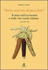 Sazia assai ma dà poco fiato. Il mais nell'economia e nella vita rurale italiane. Secoli XVI-XX